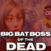 124日目 毎日Big Bat Boss・オブ・ザ・デッド